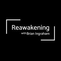 ReAwakening with Brian Ingraham podcast