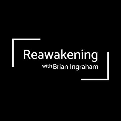 ReAwakening with Brian Ingraham