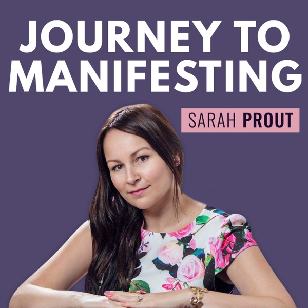 Journey to Manifesting with Sarah Prout
