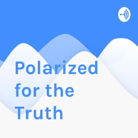 Polarized for the Truth podcast
