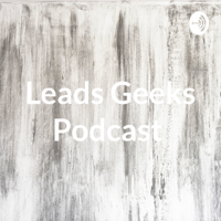 Leads Geeks Podcast podcast