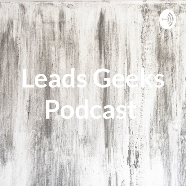Leads Geeks Podcast