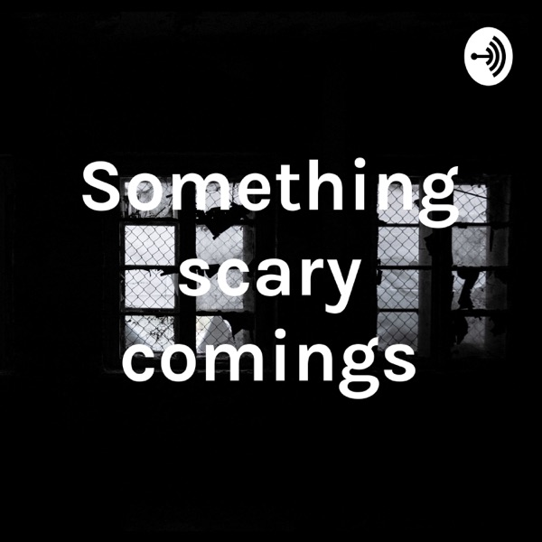 Something scary comings