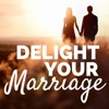 Delight Your Marriage | Sexual Intimacy, Relationship Advice, & Christianity artwork