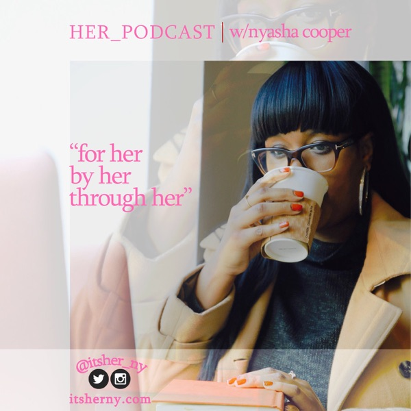 Her_Podcast With Nyasha