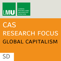 Center for Advanced Studies (CAS) Research Focus Global Capitalism (LMU) - SD podcast
