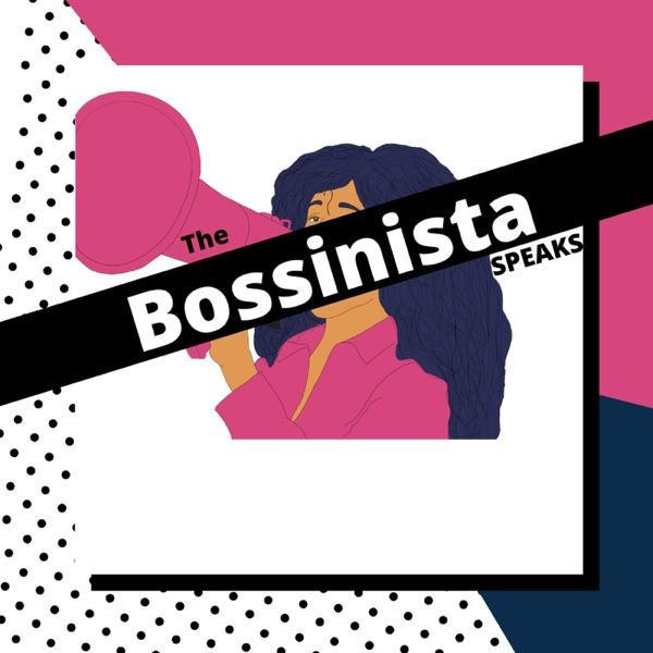 The Bossinista Speaks Podcast