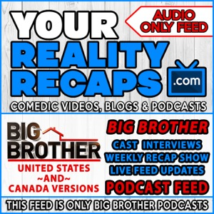 Your Reality Recaps: Big Brother Podcast
