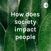 How does society impact people podcast