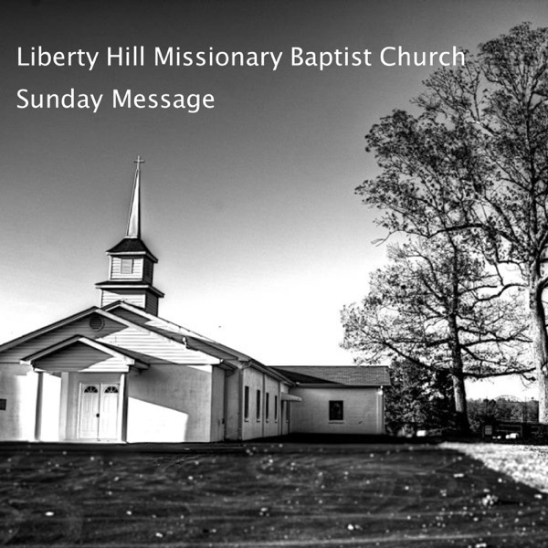 Podcast - Liberty Hill Missionary Baptist Church
