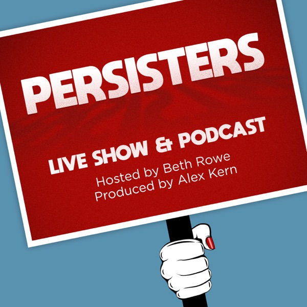 PERSISTERS : LIVE SHOW AND PODCAST