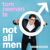 Podcast cover art for Tom Neenan is Not All Men