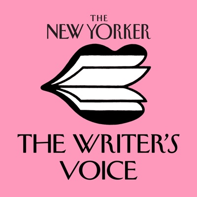 The New Yorker: The Writer's Voice - New Fiction from The New Yorker:WNYC Studios and The New Yorker