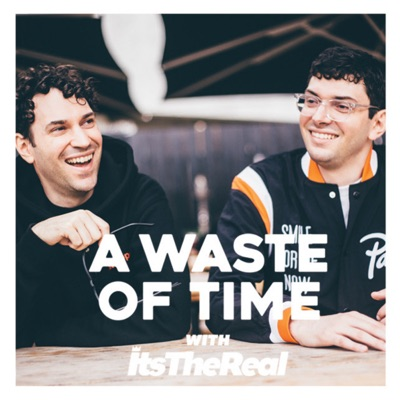 A Waste Of Time with ItsTheReal:ItsTheReal