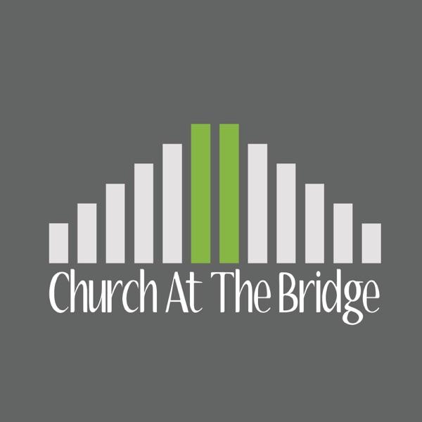 Church At The Bridge Sermon Podcasts