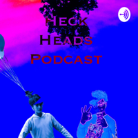 Heck Heads Podcast podcast