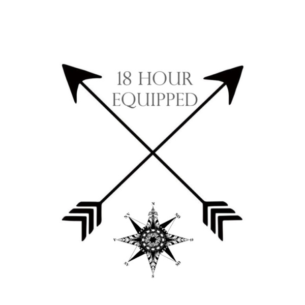 18 Hour Equipped Podcast