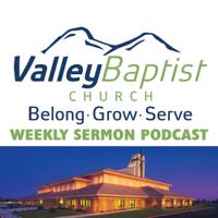 Valley Baptist Bakersfield Sermons Podcast podcast
