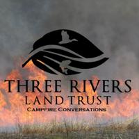 Three Rivers Land Trust Campfire Conversations podcast