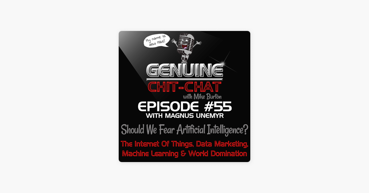 Genuine Chit-Chat: #55 – Should We Fear Artificial