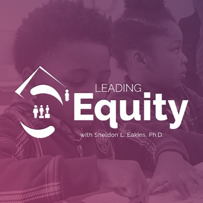 Leading Equity:Sheldon L. Eakins, Ph.D. Leading Equity podcaster
