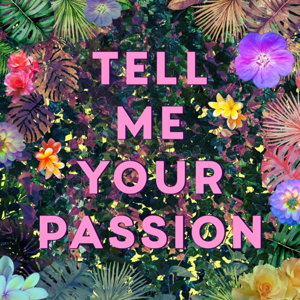 Tell Me Your Passion