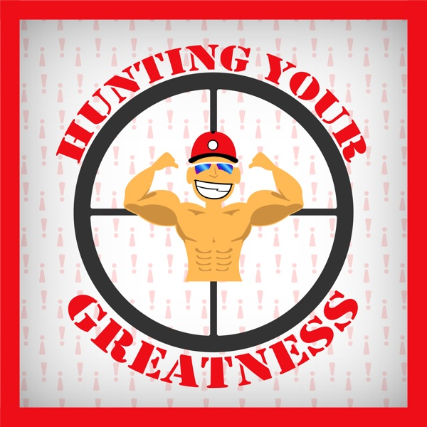 Hunting your Greatness