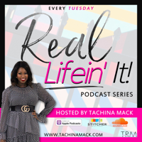 Real Lifein' It with Tachina podcast