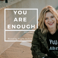 You Are Enough Podcast podcast