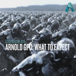 Greyscalegorilla Podcast: Arnold GPU: What to Expect on