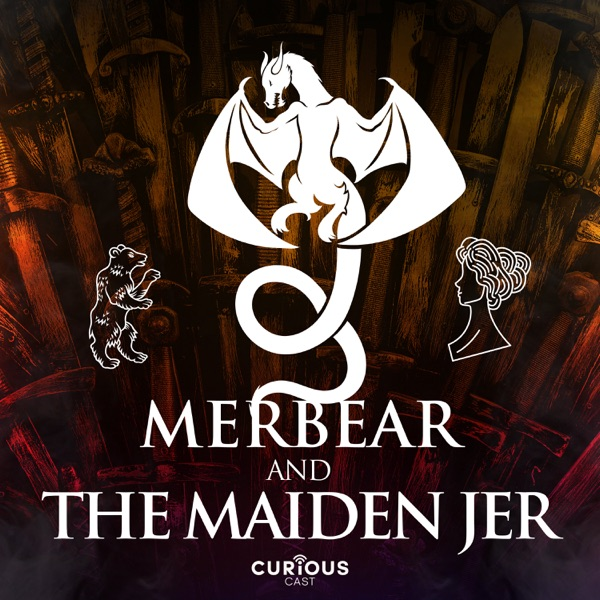 Merbear and the Maiden Jer - Game of Thrones – Podcast – Podtail