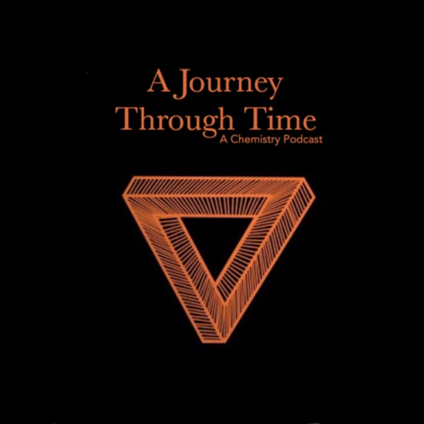 A Journey Through Time: A Chemistry Podcast