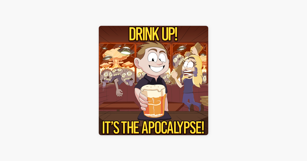 Drink Up! It's the Apocalypse! on Apple Podcasts
