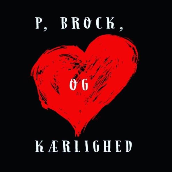 P, Brock og Kærlighed
