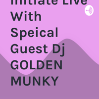 Initiate Live With Speical Guest Dj GOLDEN MUNKY podcast