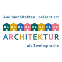 ARCHITEKTUR ALS ZWEITSPRACHE podcast