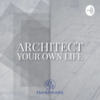 Architect Your Own Life podcast