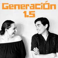 Generación 1.5 podcast