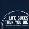 Life Sucks Then You Die artwork
