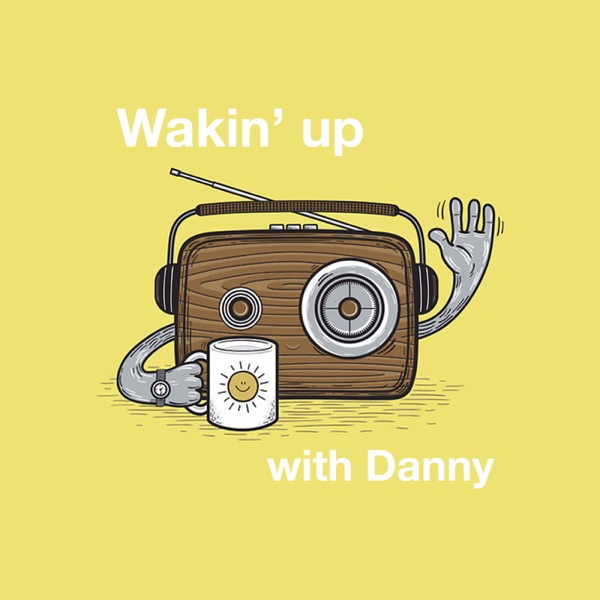 Wakin' up with Danny