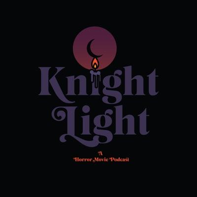 Knight Light: A Horror Movie Podcast:Knight Light: A Horror Movie Podcast