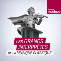 Les grands interprètes de la musique classique podcast