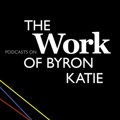 Podcasts on The Work of Byron Katie