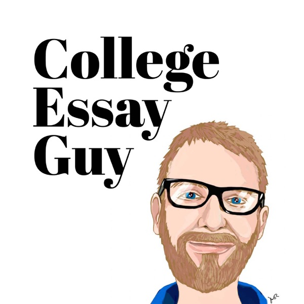 The College Essay Guy Podcast: A Practical Guide to College Admissions