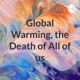 Global Warming, the Death of All of us