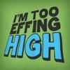 I'm Too Effing High artwork