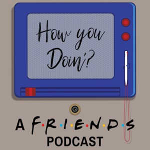 How You Doin'? A FRIENDS Podcast