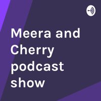 Meera and Cherry podcast show podcast