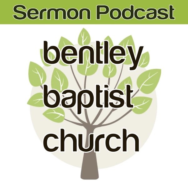 Bentley Baptist Church Sermon Podcast