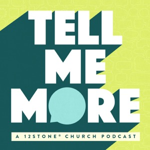 Tell Me More: a 12Stone Church Podcast